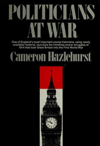 Politicians at war, July 1914 to May 1915 by Cameron Hazlehurst